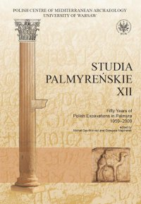 Studia Palmyreńskie 12. Fifty Years of Polish Excavations in Palmyra 1959-2009