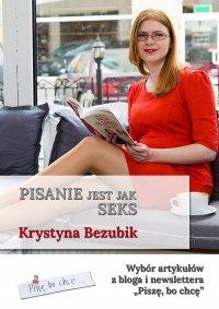 Pisanie jest jak seks - Krystyna Bezubik - ebook