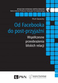 Od Facebooka do post-przyjaźni - Piotr Szarota - ebook
