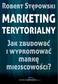 Marketing terytorialny. Jak zbudować i wypromować markę miejscowości? - Robert Stępowski - ebook