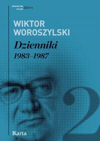 Dzienniki. 1983–1987. Tom 2 - Wiktor Woroszylski - ebook