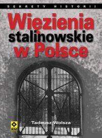 Więzienia stalinowskie w Polsce. System, codzienność, represje