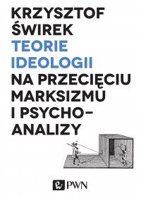 Teorie ideologii na przecięciu marksizmu i psychoanalizy - Krzysztof Świrek - ebook