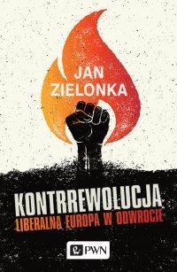 Kontrrewolucja. Liberalna Europa w odwrocie - Jan Zielonka - ebook