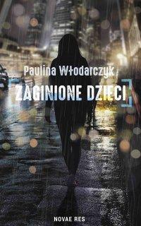 Zaginione dzieci - Paulina Włodarczyk - ebook