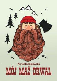 Mój mąż drwal - Anna Radziejewska - ebook