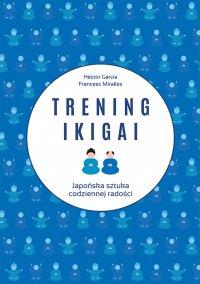 Trening ikigai - Hector Garcia - ebook