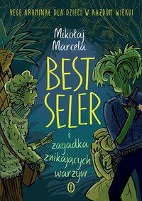 Best Seler i zagadka znikających warzyw - Mikołaj Marcela - ebook