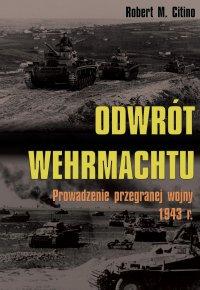 Odwrót Wehrmachtu. Prowadzenie przegranej wojny 1943 r.