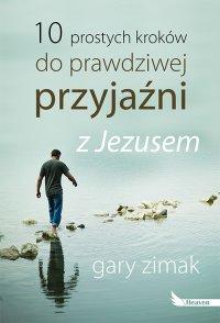 10 prostych kroków do prawdziwej przyjaźni z Jezusem - Gary Zimak - ebook