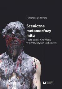 Sceniczne metamorfozy mitu. Teatr polski XXI wieku w perspektywie kulturowej