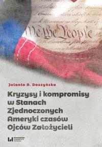 Kryzysy i kompromisy w Stanach Zjednoczonych Ameryki czasów Ojców Założycieli - Jolanta A. Daszyńska - ebook