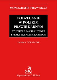 Podżeganie w polskim prawie karnym. Studium z zakresu teorii i praktyki prawa karnego