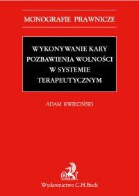 Wykonywanie kary pozbawienia wolności w systemie terapeutycznym - Adam Kwieciński - ebook