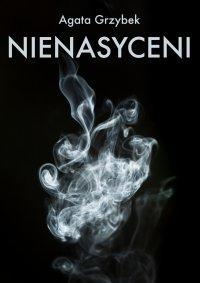 Nienasyceni - Agata Grzybek - ebook