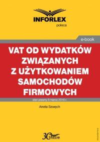 VAT od wydatków związanych z użytkowaniem samochodów firmowych - Aneta Szwęch - ebook