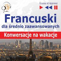 Francuski dla początkujących iśrednio zaawansowanych Konwersacje na wakacje