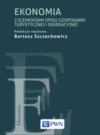 Ekonomia z elementami opisu gospodarki turystycznej i rekreacyjnej - red. Bartosz Szczechowicz - ebook