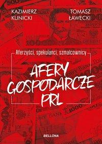 Aferzyści, spekulanci, szmalcownicy. Afery gospodarcze PRL - Kazimierz Kunicki - ebook