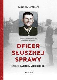 Oficer słusznej sprawy. Rzecz o Łukaszu Cieplińskim