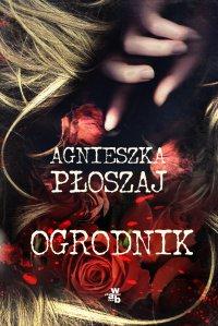 Ogrodnik - Agnieszka Płoszaj - ebook