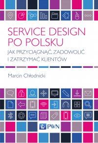 Service design po polsku. Jak przyciągnąć, zadowolić i zatrzymać klientów