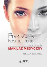 Praktyczna kosmetologia krok po kroku. Makijaż medyczny - Renata A. Godlewska - ebook