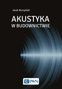 Akustyka w budownictwie - Jacek Nurzyński - ebook