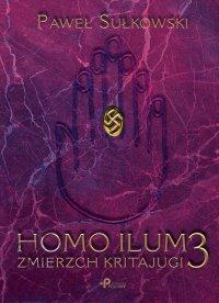 Homo Ilum 3. Zmierz Kritajugi - Paweł Sułkowski - ebook