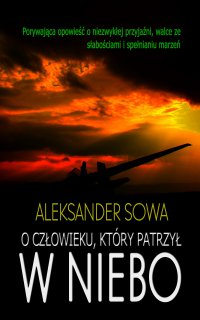 O człowieku, który patrzył w niebo - Aleksander Sowa - ebook