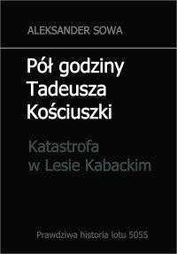 Pół godziny Tadeusza Kościuszki. Katastrofa w Lesie Kabackim - Aleksander Sowa - ebook