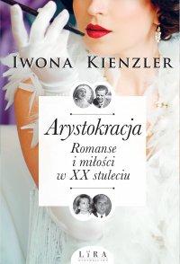 Arystokracja. Romanse i miłości w XX stuleciu