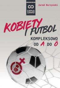 Kobiety i futbol. Kompleksowo od A do Ö - Jared Burzynski - ebook
