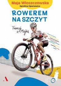 Rowerem na szczyt. Trenuj z Majką - Karolina Oponowicz - ebook