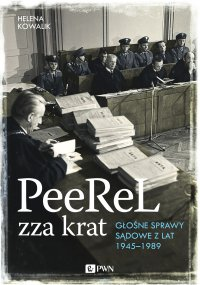 Peerel zza krat. Głośne sprawy sądowe z lat 1945-1989
