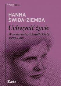Uchwycić życie. Wspomnienia, dzienniki i listy 1930–1989 - Hanna Świda-Ziemba - ebook