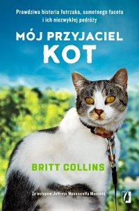 Mój przyjaciel kot. Prawdziwa historia futrzaka, samotnego faceta i ich niezwykłej podróży