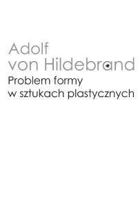 Problem formy w sztukach plastycznych - Adolf von Hildebrand - ebook