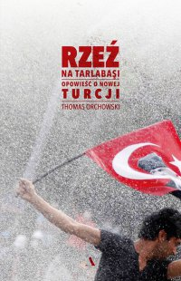 Rzeź na Tarlabasi. Opowieść o nowej Turcji