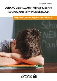Dziecko ze specjalnymi potrzebami edukacyjnymi w przedszkolu. Organizacja nauki, wychowania i opieki - Marzenna Czarnocka - ebook