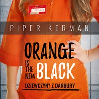 Orange is the New Black. Dziewczyny z Danbury