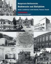 Budowanie nad Bałtykiem. Studia z architektury i sztuki Gdańska, Pomorza i Żmudzi.