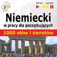 Niemiecki w pracy dla początkujących - 1000 słów i zwrotów