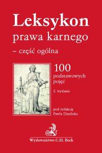 Leksykon prawa karnego - część ogólna. 100 podstawowych pojęć. Wydanie 2 - Paweł Daniluk - ebook