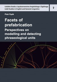 Facets of prefabrication. Perspectives on modelling and detecting phraseological units - Piotr Pęzik - ebook
