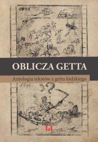 Oblicza getta. Antologia literatury z getta łódzkiego