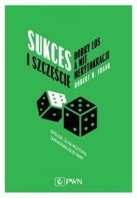 Sukces i szczęście. Dobry los a mit merytokracji