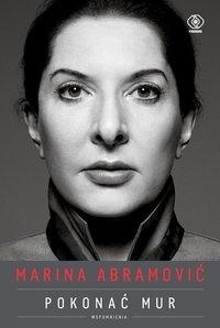 Marina Abramović. Pokonać mur. Wspomnienia - Marina Abramović - ebook