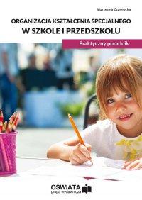 Organizacja kształcenia specjalnego w szkole i przedszkolu. Praktyczny poradnik - Marzenna Czarnocka - ebook