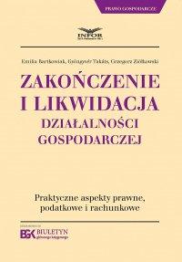 Zakończenie i likwidacja działalności gospodarczej.Praktyczne aspekty prawne, podatkowe i rachunkowe